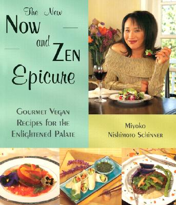 The New Now and Zen Epicure: Gourmet Vegan Recipes for the Enlightened Palate - Schinner, Miyoko Nishimoto
