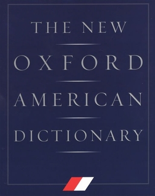 The New Oxford American Dictionary - Jewell, Elizabeth J (Editor), and Abate, Frank R, and Oxford University Press (Creator)