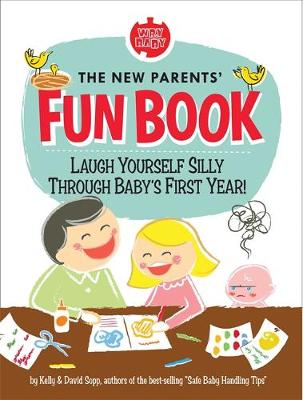 The New Parents' Fun Book: Laugh Yourself Silly Through Baby's First Year! - Sopp, David, and Sopp, Kelly