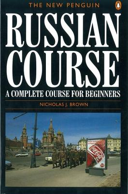 The New Penguin Russian Course: A Complete Course for Beginners - Brown, Nicholas J.