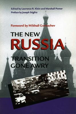 The New Russia: Transition Gone Awry - Klein, Lawrence R (Editor), and Pomer, Marshall (Editor), and Lawrence, Klein (Editor)