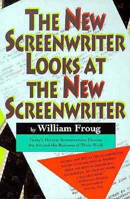 The New Screenwriter Looks at the New Screenwriter - Froug, William