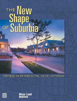 The New Shape of Suburbia: Trends in Residential Development - Schmitz, Adrienne, and Peck, Sarah E, and Engebretson, Pam