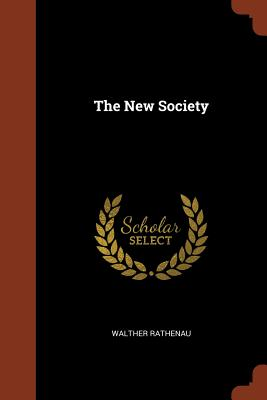 The New Society - Rathenau, Walther
