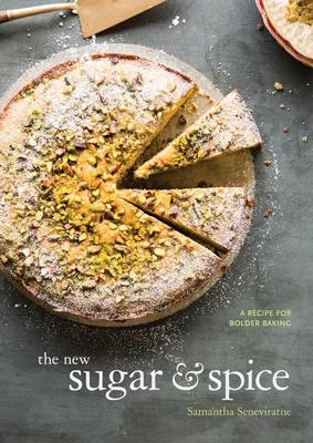 The New Sugar & Spice: A Recipe for Bolder Baking - Seneviratne, Samantha