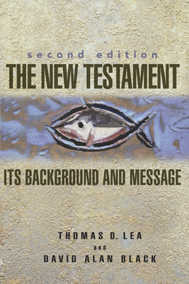 The New Testament: Its Background and Message - Lea, Thomas, and Black, David Alan (Revised by)