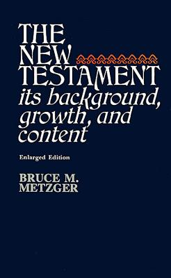The New Testament: Its Background, Growth, and Content - Metzger, Bruce M