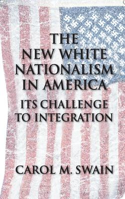 The New White Nationalism in America: Its Challenge to Integration - Swain, Carol M