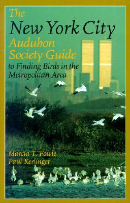 The New York City Audubon Society Guide to Finding Birds in the Metropolitan Area - Fowle, Marcia T, and Kerlinger, Paul