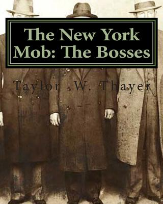The New York Mob: The Bosses - Thayer, Taylor Walsh