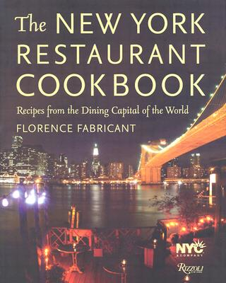The New York Restaurant Cookbook: Recipes from the Dining Capital of the World - Fabricant, Florence