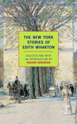 The New York Stories of Edith Wharton - Wharton, Edith, and Robinson, Roxana (Compiled by)