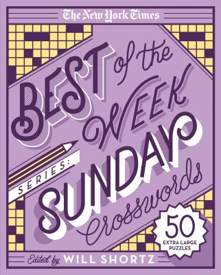 The New York Times Best of the Week Series: Sunday Crosswords: 50 Extra Large Puzzles - New York Times, and Shortz, Will (Editor)
