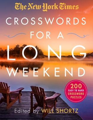The New York Times Crosswords for a Long Weekend: 200 Easy to Hard Crossword Puzzles - New York Times, and Shortz, Will (Editor)