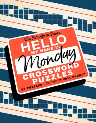 The New York Times Hello, My Name Is Monday: 50 Monday Crossword Puzzles - New York Times, and Shortz, Will (Editor)