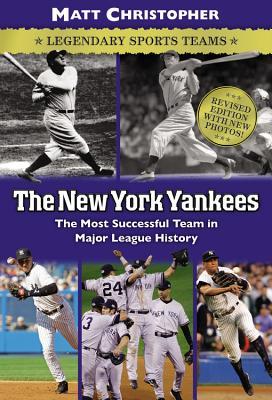 The New York Yankees: Legendary Sports Teams - Christopher, Matt, and Stout, Glenn (Text by)