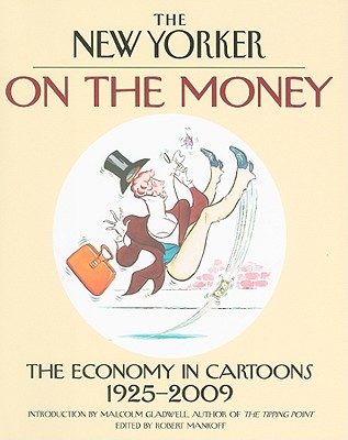 "The ""New Yorker"": on the Money: The Economy in Cartoons 1925-2009 - Mankoff, Robert (Editor), and Gladwell, Malcolm (Foreword by)"