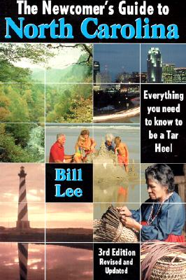 The Newcomer's Guide to North Carolina: Everything You Need to Know to Be a Tar Heel - Lee, Bill
