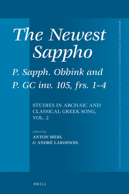 The Newest Sappho: P. Sapph. Obbink and P. GC Inv. 105, Frs. 1-4: Studies in Archaic and Classical Greek Song, Vol. 2 - Bierl, Anton, and Lardinois, Andre, Dr.