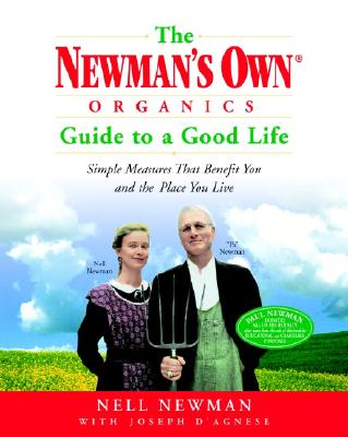 The Newman's Own Organics Guide to a Good Life: Simple Measures That Benefit You and the Place You Live - Newman, Nell, and D'Agnese, Joseph, and Joseph, Nell