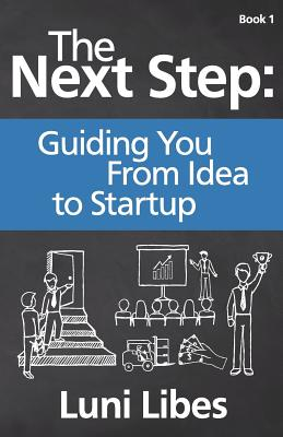 The Next Step: Guiding You from Idea to Startup - Libes, Luni
