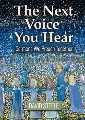 The Next Voice You Hear: Sermons We Preach Together - Steele, David