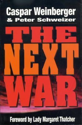 The Next War - Weinberger, Caspar, and Schweizer, Peter