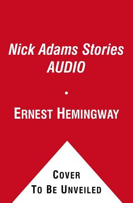 The Nick Adams Stories - Hemingway, Ernest, and Keach, Stacy (Read by)