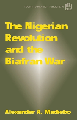 The Nigerian Revolution and the Biafran War - Madiebo, Alexander A