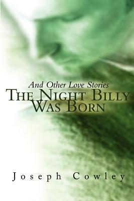 The Night Billy Was Born: And Other Love Stories - Cowley, Joseph G