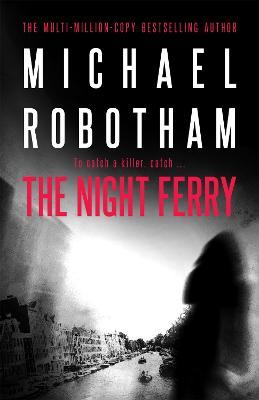 The Night Ferry - Robotham, Michael