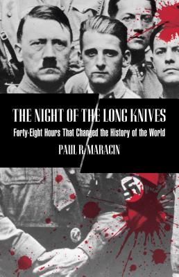 The Night of the Long Knives: Forty-Eight Hours That Changed the History of the World - Maracin, Paul R