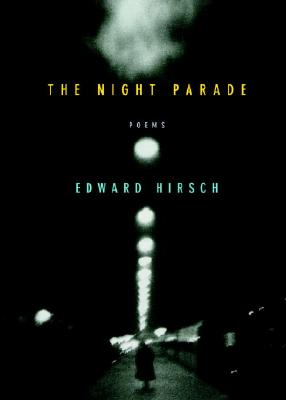 The Night Parade: Poems - Hirsch, Edward