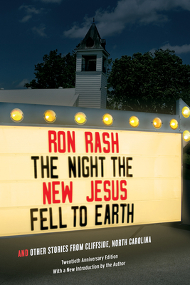 The Night the New Jesus Fell to Earth: And Other Stories from Cliffside, North Carolina, Twentieth Anniversary Edition - Rash, Ron