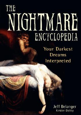The Nightmare Encyclopedia: Your Darkest Dreams Interpreted - Belanger, Jeff, and Dalley, Kirsten