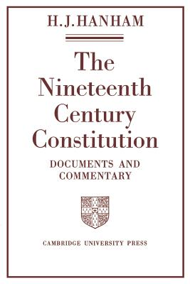 The Nineteenth-Century Constitution 1815-1914: Documents and Commentary - Hanham, H J (Editor)