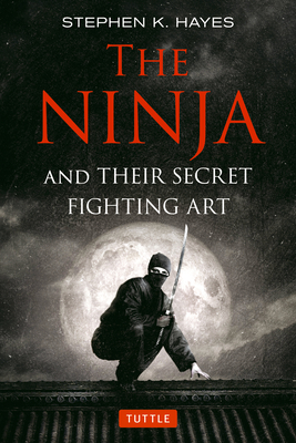 The Ninja and their Secret Fighting Art - Hayes, Stephen K.