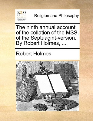 The Ninth Annual Account of the Collation of the Mss. of the Septuagint-Version. by Robert Holmes, ... - Holmes, Robert