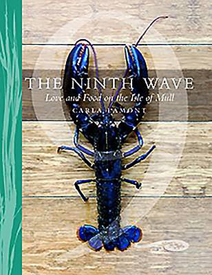 The Ninth Wave: Love and Food on the Isle of Mull - Lamont, Carla