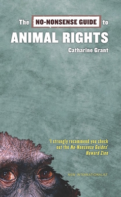 The No-Nonsense Guide to Animal Rights - Grant, Catharine