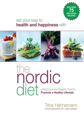 The Nordic Diet: Using Local and Organic Food to Promote a Healthy Lifestyle - Hahnemann, Trina, and Ranek, Lars (Photographer)