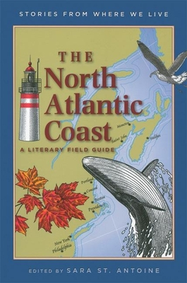 The North Atlantic Coast: A Literary Field Guide - St Antoine, Sara (Editor)