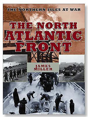 The North Atlantic Front: Orkney, Shetland, Faroe and Iceland at War - Miller, James