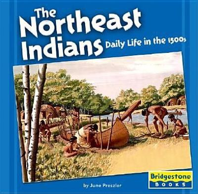 The Northeast Indians: Daily Life in the 1500s - Adil, Janeen R