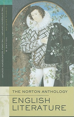 The Norton Anthology of English Literature, Volume B: The Sixteenth Century/The Early Seventeenth Century - Logan, George M (Editor), and Greenblatt, Stephen J, Professor (Editor), and Lewalski, Barbara K (Editor)