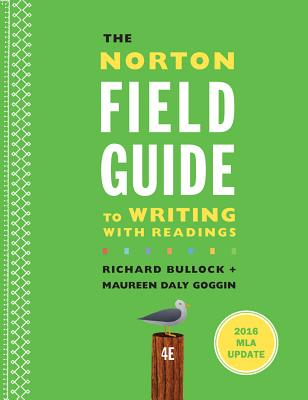 The Norton Field Guide to Writing with 2016 MLA Update: With Readings - Bullock, Richard, and Goggin, Maureen Daly, and Weinberg, Francine