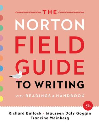 The Norton Field Guide to Writing: With Readings and Handbook - Bullock, Richard, and Goggin, Maureen Daly, and Weinberg, Francine