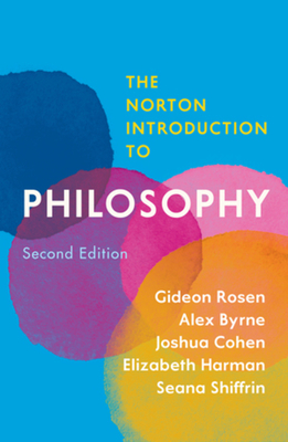 The Norton Introduction to Philosophy - Rosen, Gideon, and Byrne, Alex, and Cohen, Joshua