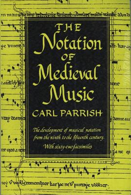 The Notation of Medieval Music - Parrish, Carl