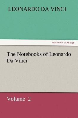 The Notebooks of Leonardo Da Vinci - Leonardo Da Vinci